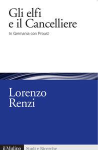 Foto Cover di Gli elfi e il Cancelliere. In Germania con Proust, Libro di Lorenzo Renzi, edito da Il Mulino