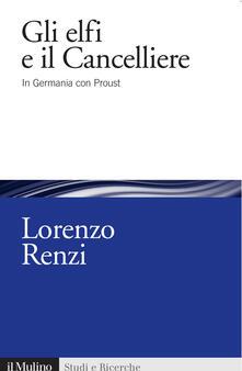 Gli elfi e il Cancelliere. In Germania con Proust - Lorenzo Renzi - copertina