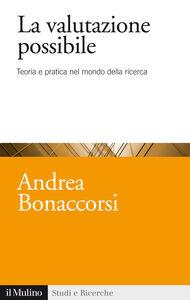 Foto Cover di La valutazione possibile. Teoria e pratica nel mondo della ricerca, Libro di Andrea Bonaccorsi, edito da Il Mulino