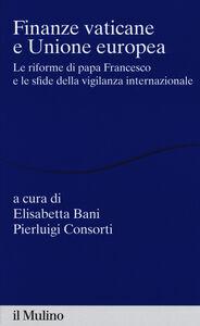 Foto Cover di Finanze vaticane e Unione europea. Le riforme di papa Francesco e le sfide della vigilanza internazionale, Libro di  edito da Il Mulino