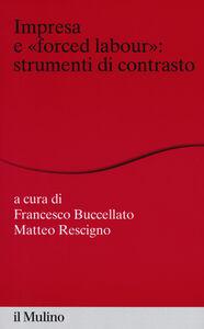 Foto Cover di Impresa e «forced labour». Strumenti di contrasto, Libro di  edito da Il Mulino