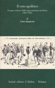 Criticalwinenotav.it Il voto apolitico. Il sogno tedesco della rappresentanza moderna (1815-1918) Image