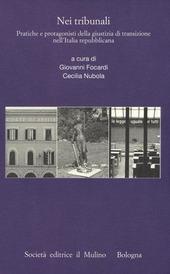 Nei tribunali. Pratiche e protagonisti della giustizia di transizione nell'Italia repubblicana