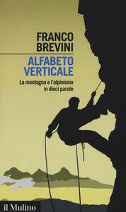 Foto Cover di Alfabeto verticale. La montagna e l'alpinismo in dieci parole, Libro di Franco Brevini, edito da Il Mulino