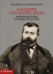 Foto Cover di Giuseppe Venanzio Sella imprenditore e uomo di studi, Libro di Valerio Castronovo, edito da Il Mulino