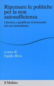 Foto Cover di Ripensare le politiche per la non autosufficienza. Liberare e qualificare il potenziale del neo-mutualismo, Libro di  edito da Il Mulino