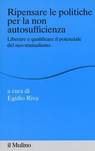 Libro Ripensare le politiche per la non autosufficienza. Liberare e qualificare il potenziale del neo-mutualismo