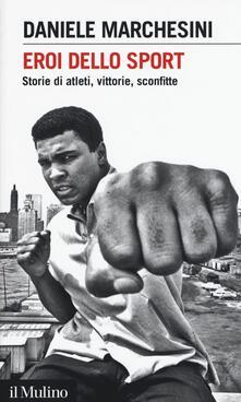 Eroi dello sport. Storie di atleti, vittorie, sconfitte.pdf