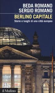 Libro Berlino capitale. Storie e luoghi di una città europea Beda Romano , Sergio Romano