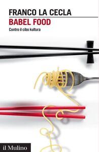 Libro Babel Food. Contro il cibo kultura Franco La Cecla