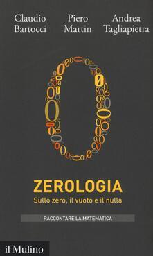 Zerologia. Sullo zero, il vuoto e il nulla - Claudio Bartocci,Piero Martin,Andrea Tagliapietra - copertina