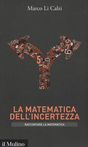 Libro La matematica dell'incertezza Marco Li Calzi