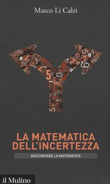 La matematica dell'incertezza - Marco Li Calzi - copertina