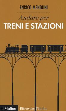Andare per treni e stazioni - Enrico Menduni - copertina