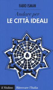 Libro Andare per le città ideali Fabio Isman