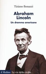 Libro Abraham Lincoln. Un dramma americano Tiziano Bonazzi