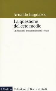 Libro La questione del ceto medio. Un racconto del cambiamento sociale Arnaldo Bagnasco