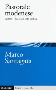 Libro Pastorale modenese. Boiardo, i poeti e la lotta politica Marco Santagata