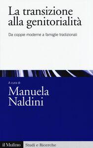 Foto Cover di La transizione alla genitorialità. Da coppie moderne a famiglie tradizionali, Libro di  edito da Il Mulino