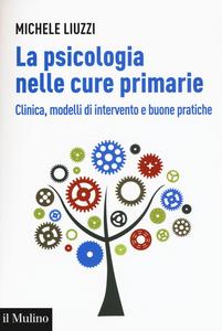 Libro La psicologia nelle cure primarie. Clinica, modelli di intervento e buone pratiche Michele Liuzzi