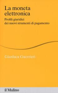 Foto Cover di La moneta elettronica. Profili giuridici dei nuovi strumenti di pagamento, Libro di Gianluca Guerrieri, edito da Il Mulino