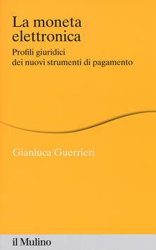 La moneta elettronica. Profili giuridici dei nuovi strumenti di pagamento - Gianluca Guerrieri - copertina