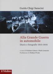 Guido Chigi Saracini, Alla Grande Guerra in automobile, Bologna, il Mulino, 2015