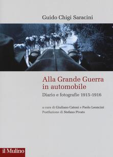 Alla grande guerra in automobile. Diari e fotografie (1915-1916) - Guido Chigi Saracini - copertina