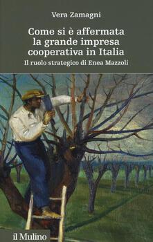Criticalwinenotav.it Come si è affermata la grande impresa cooperativa in Italia. Il ruolo strategico di Enea Mazzoli Image