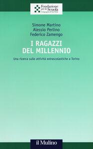 Foto Cover di I ragazzi del Millennio. Una ricerca sulle attività extrascolastiche a Torino, Libro di AA.VV edito da Il Mulino