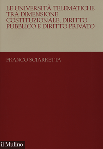 Libro Le università telematiche tra dimensione costituzionale, diritto pubblico e diritto privato Franco Sciarretta