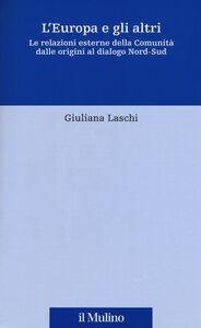Libro L' Europa e gli altri. Le relazioni esterne della Comunità dalle origini al dialogo Nord-Sud Giuliana Laschi