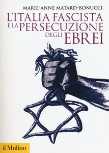 Libro L' Italia fascista e la persecuzione degli ebrei Marie-Anne Matard-Bonucci