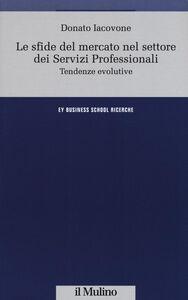 Foto Cover di Le sfide del mercato nel settore dei servizi professionali. Tendenze evolutive, Libro di Donato Iacovone, edito da Il Mulino