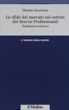Le sfide del mercato nel settore dei servizi professionali. Tendenze evolutive - Donato Iacovone - copertina