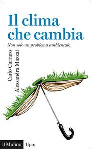 Libro Il clima che cambia. Non solo un problema ambientale Carlo Carraro , Alessandra Mazzai