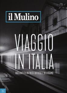 Il Mulino (2017). Vol. 494: Viaggio in Italia. Racconto di un Paese difficile e bellissimo. - copertina