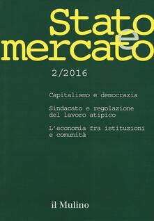 Stato e mercato. Quadrimestrale di analisi dei meccanismi e delle istituzioni sociali, politiche ed economiche (2016). Vol. 2 - copertina