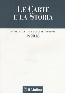Le carte e la storia. Rivista di storia delle istituzioni (2016). Vol. 2 - copertina