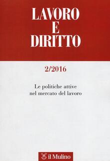 Lavoro e diritto (2016). Vol. 2: Le politiche attive nel mercato del lavoro..pdf