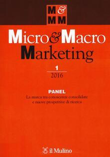 Micro & macro marketing (2016). Vol. 1: Panel. La marca tra conoscenze consolidate e nuove prospettive di ricerca. - copertina