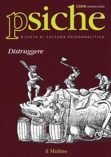 Winniearcher.com Psiche. Rivista di cultura psicoanalitica (2016). Vol. 1: Distruggere. Image