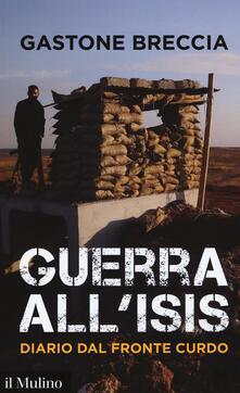Guerra all'ISIS. Diario dal fronte curdo - Gastone Breccia - copertina