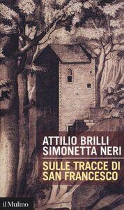Foto Cover di Sulle tracce di San Francesco, Libro di Attilio Brilli,Simonetta Neri, edito da Il Mulino