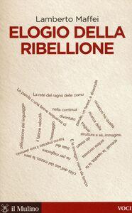 Foto Cover di Elogio della ribellione, Libro di Lamberto Maffei, edito da Il Mulino