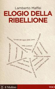 Libro Elogio della ribellione Lamberto Maffei