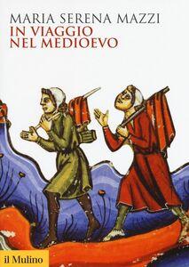 Libro In viaggio nel Medioevo M. Serena Mazzi