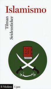 Foto Cover di Islamismo, Libro di Tilman Seidensticker, edito da Il Mulino