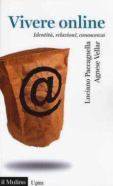 Vivere online. Identità, relazioni, conoscenza - Luciano Paccagnella,Agnese Vellar - copertina