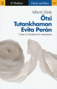 Libro Ötzi, Tutankhamon, Evita Perón. Cosa ci rivelano le mummie Albert Zink